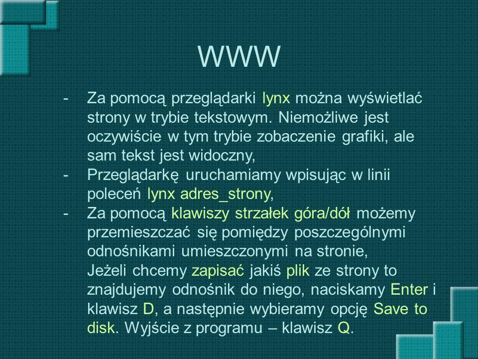WWW -Za pomocą przeglądarki lynx można wyświetlać strony w trybie tekstowym. Niemożliwe jest oczywiście w tym trybie zobaczenie grafiki, ale sam tekst
