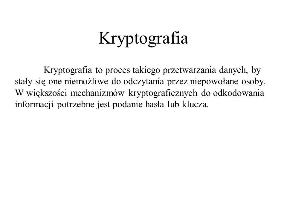 Kryptografia Kryptografia to proces takiego przetwarzania danych, by stały się one niemożliwe do odczytania przez niepowołane osoby. W większości mech