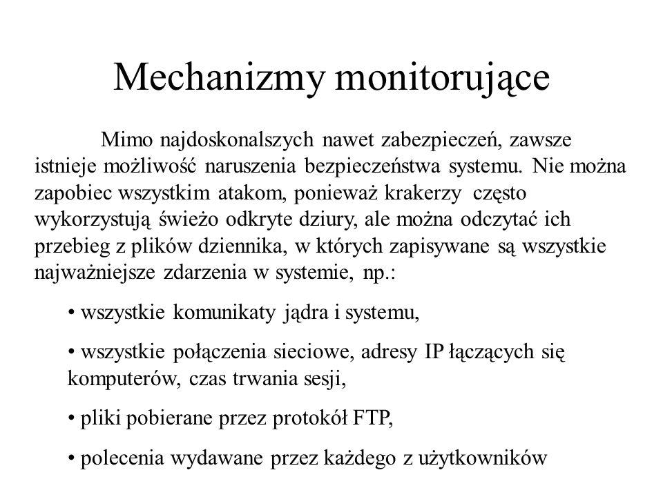 Mechanizmy monitorujące Mimo najdoskonalszych nawet zabezpieczeń, zawsze istnieje możliwość naruszenia bezpieczeństwa systemu. Nie można zapobiec wszy
