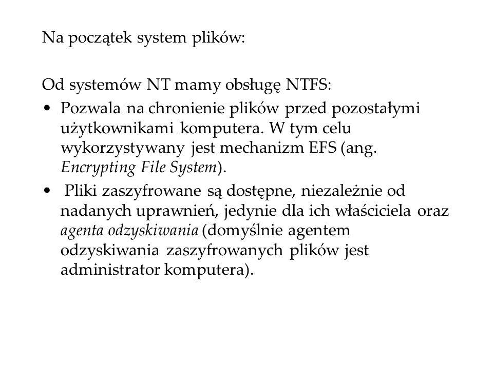 Na początek system plików: Od systemów NT mamy obsługę NTFS: Pozwala na chronienie plików przed pozostałymi użytkownikami komputera. W tym celu wykorz