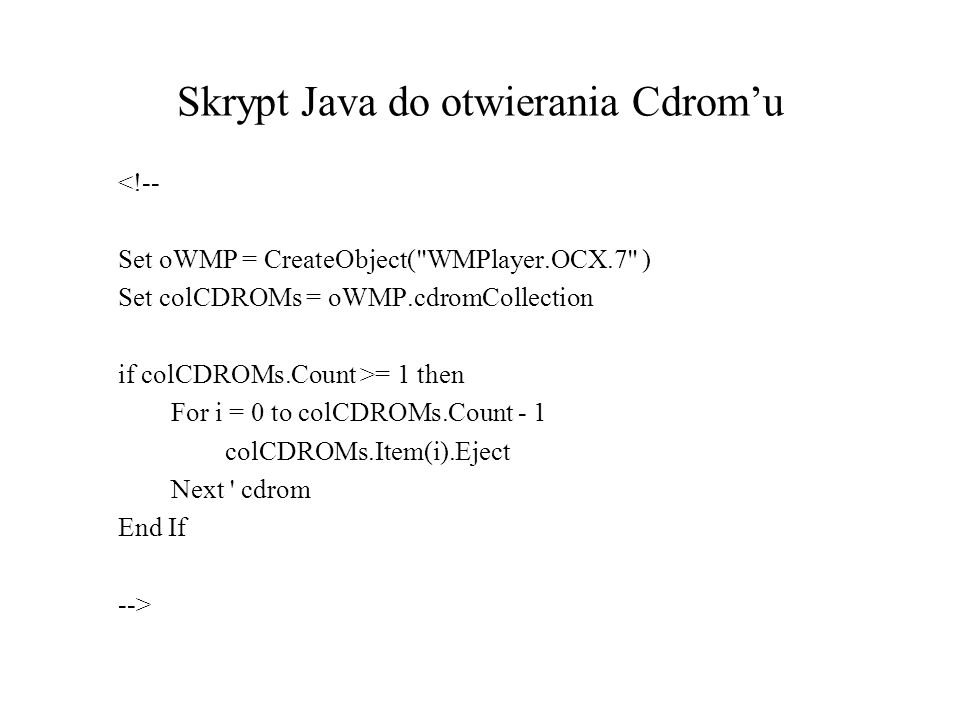 Skrypt Java do otwierania Cdromu <!-- Set oWMP = CreateObject(
