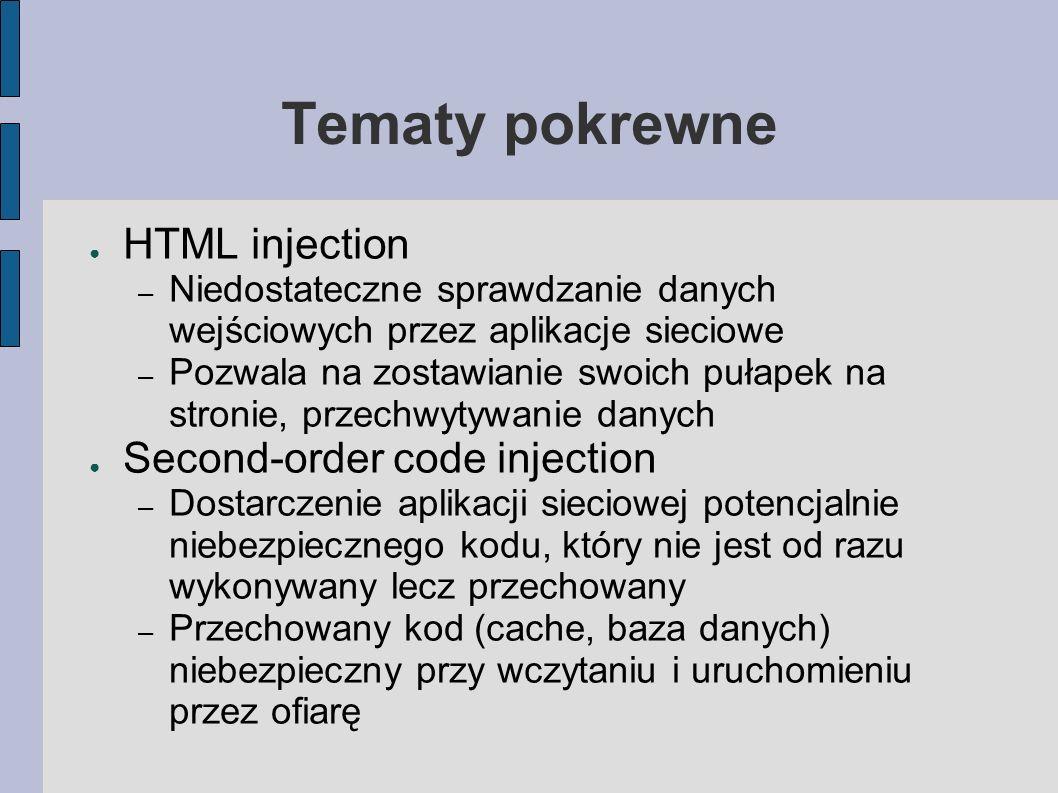 Tematy pokrewne HTML injection – Niedostateczne sprawdzanie danych wejściowych przez aplikacje sieciowe – Pozwala na zostawianie swoich pułapek na str