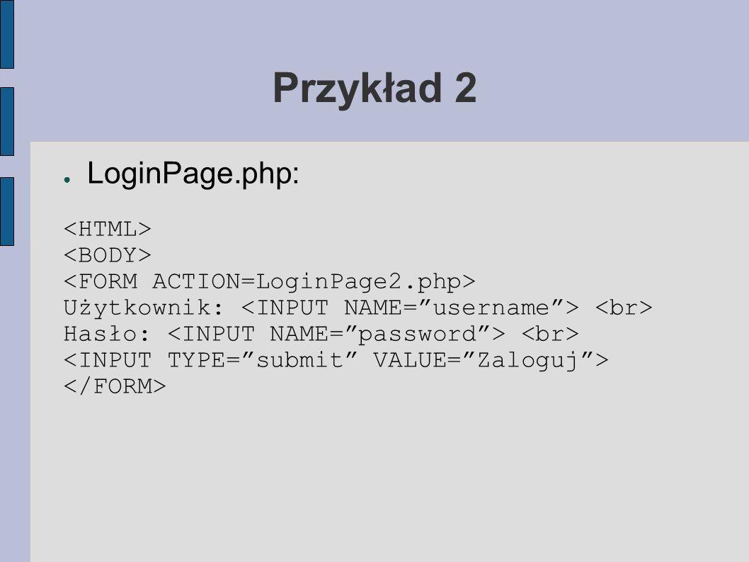 Przykład 2 LoginPage.php: Użytkownik: Hasło: