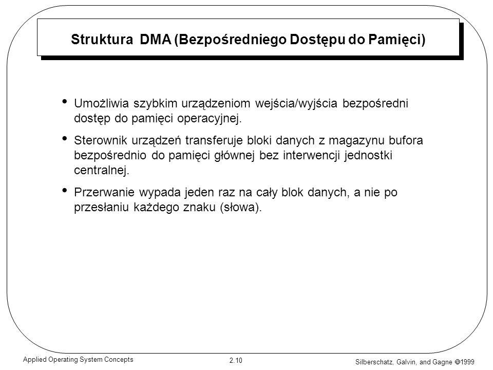 Silberschatz, Galvin, and Gagne 1999 2.10 Applied Operating System Concepts Struktura DMA (Bezpośredniego Dostępu do Pamięci) Umożliwia szybkim urządz