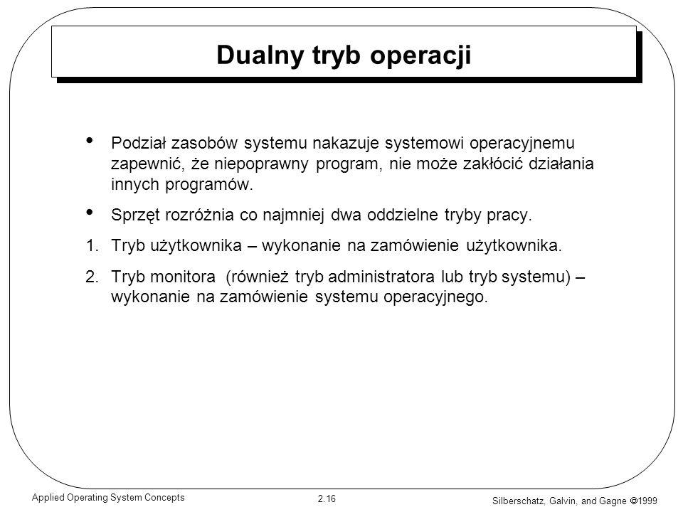 Silberschatz, Galvin, and Gagne 1999 2.16 Applied Operating System Concepts Dualny tryb operacji Podział zasobów systemu nakazuje systemowi operacyjne