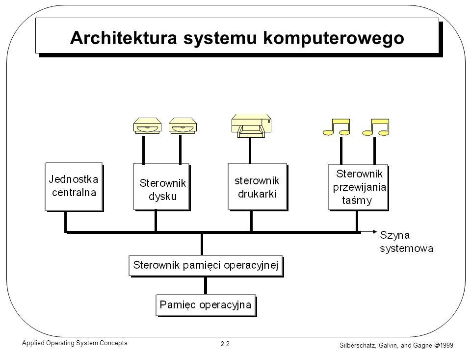 Silberschatz, Galvin, and Gagne 1999 2.3 Applied Operating System Concepts Działanie Systemu komputerowego Sterowniki urządzeń wejścia/wyjścia i jednostka centralna mogą działać współzależnie.