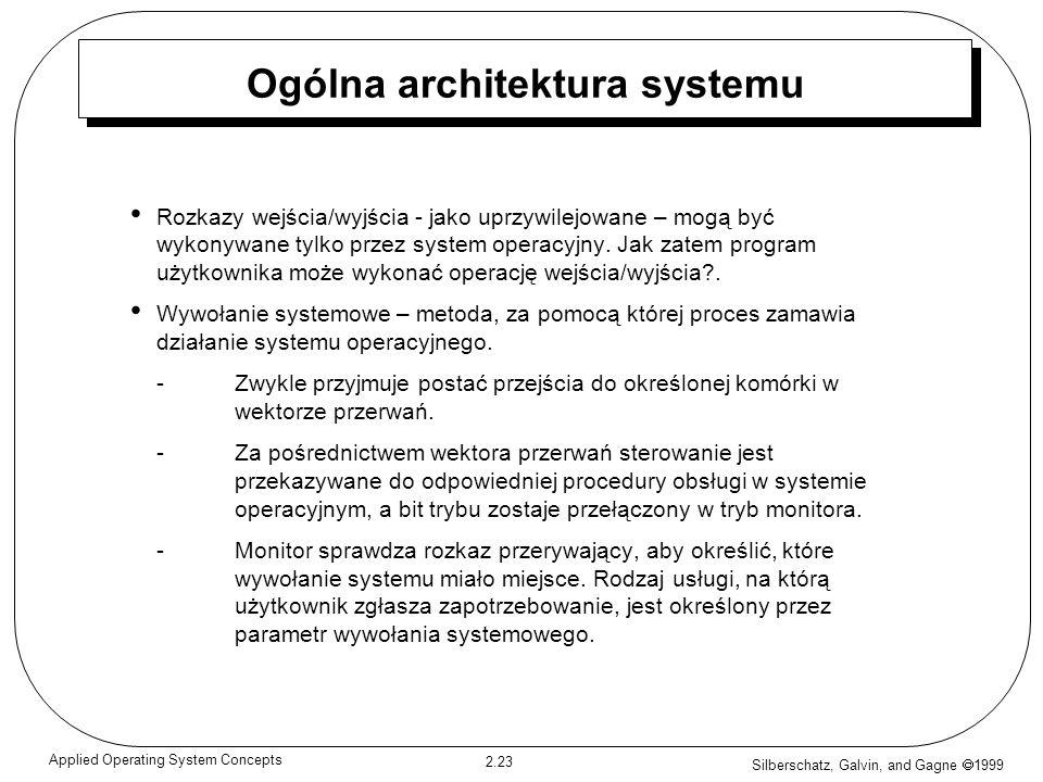 Silberschatz, Galvin, and Gagne 1999 2.23 Applied Operating System Concepts Ogólna architektura systemu Rozkazy wejścia/wyjścia - jako uprzywilejowane