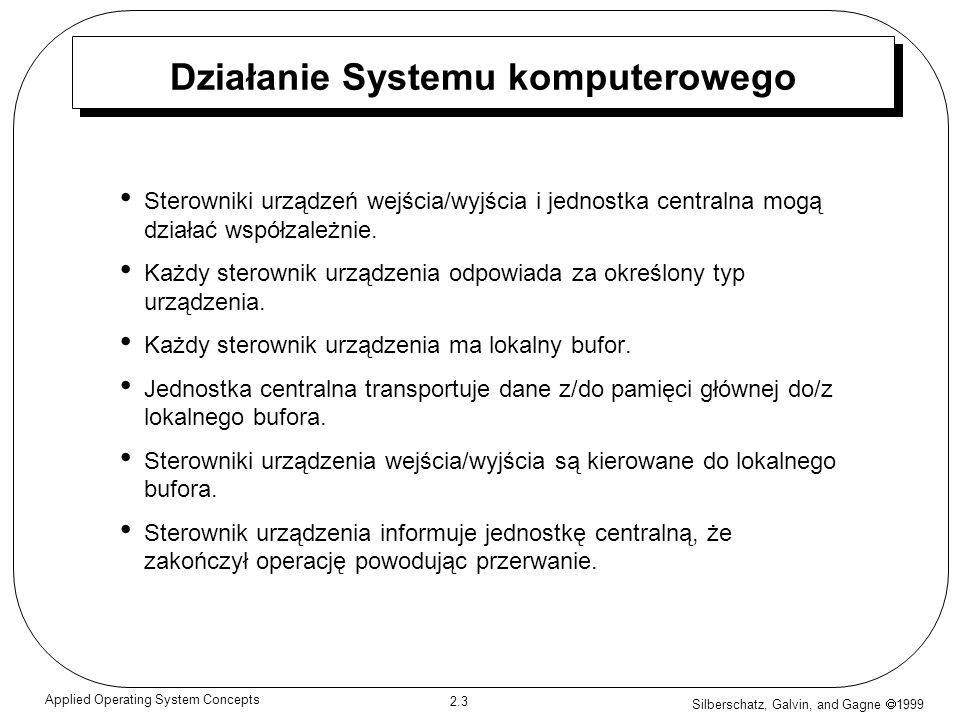 Silberschatz, Galvin, and Gagne 1999 2.14 Applied Operating System Concepts Hierarchia pamięci Taśmy magnetyczne Dysk optyczny Dysk magnetyczny Dysk elektroniczny Pamięć podręczna Rejestry Pamięć operacyjna