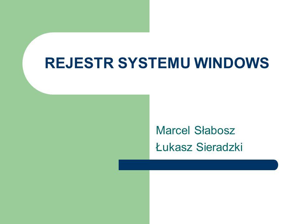 REJESTR SYSTEMU WINDOWS Marcel Słabosz Łukasz Sieradzki