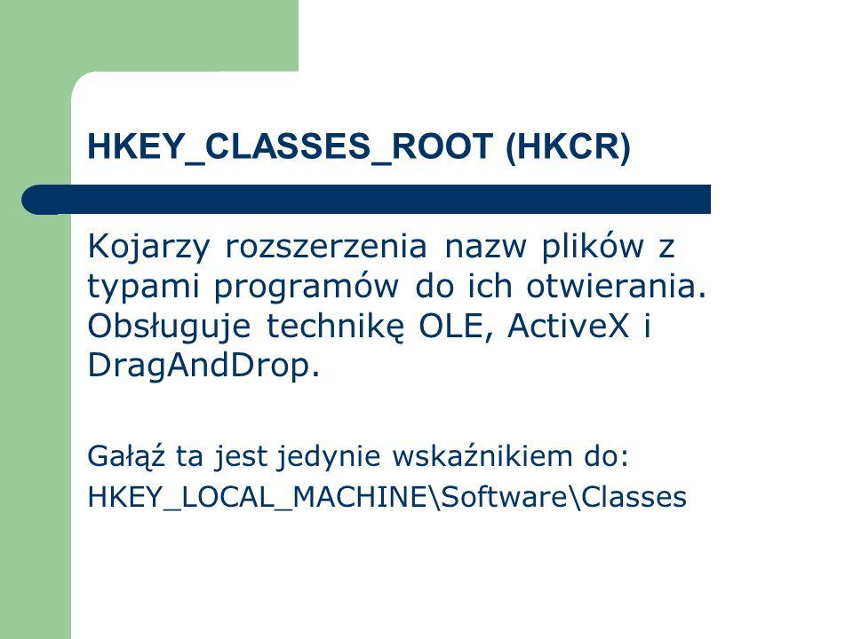 HKEY_CLASSES_ROOT (HKCR) Kojarzy rozszerzenia nazw plików z typami programów do ich otwierania. Obsługuje technikę OLE, ActiveX i DragAndDrop. Gałąź t