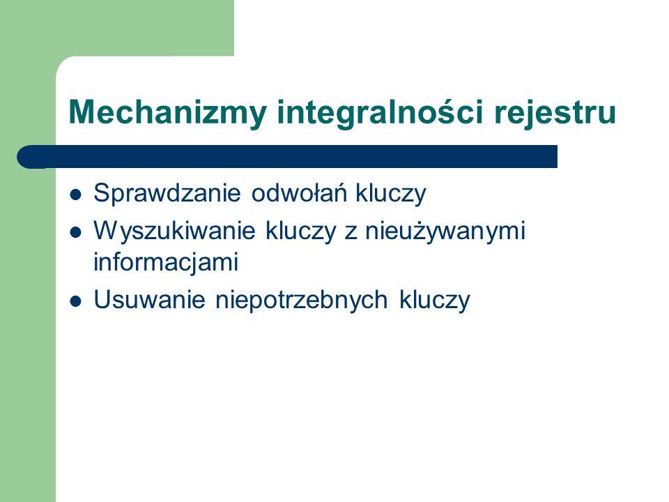 Mechanizmy integralności rejestru Sprawdzanie odwołań kluczy Wyszukiwanie kluczy z nieużywanymi informacjami Usuwanie niepotrzebnych kluczy