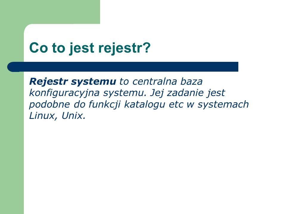 Co to jest rejestr? Rejestr systemu to centralna baza konfiguracyjna systemu. Jej zadanie jest podobne do funkcji katalogu etc w systemach Linux, Unix