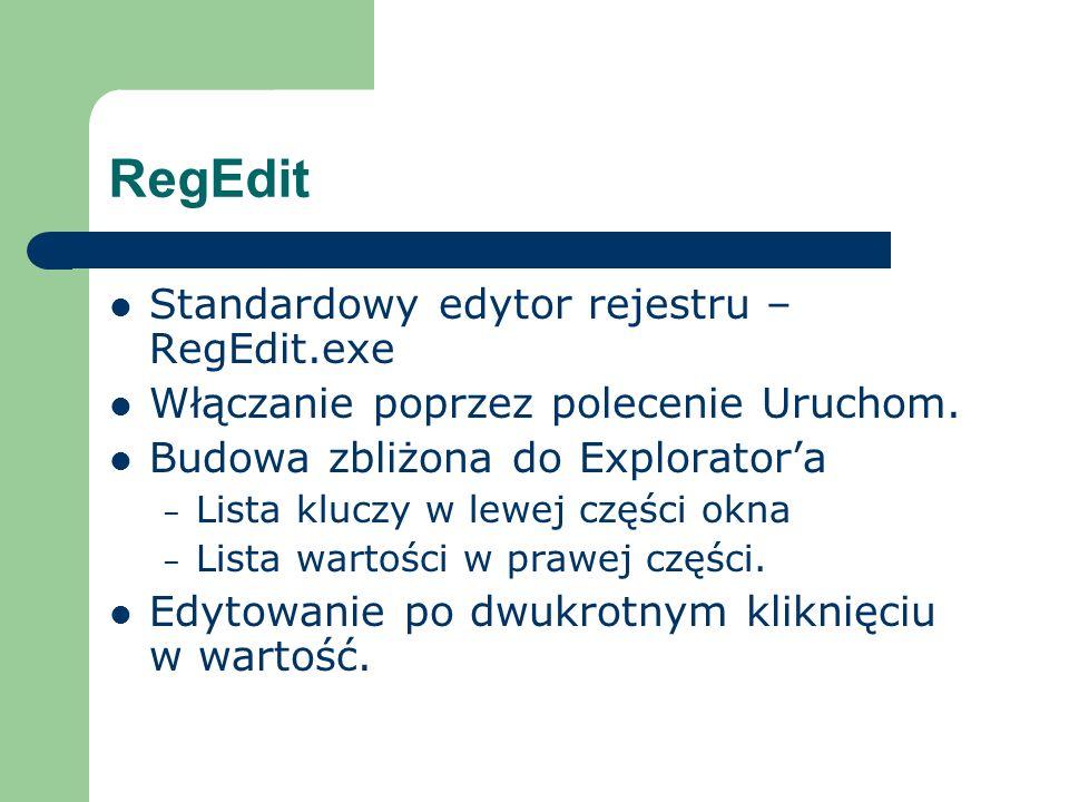RegEdit Standardowy edytor rejestru – RegEdit.exe Włączanie poprzez polecenie Uruchom. Budowa zbliżona do Exploratora – Lista kluczy w lewej części ok