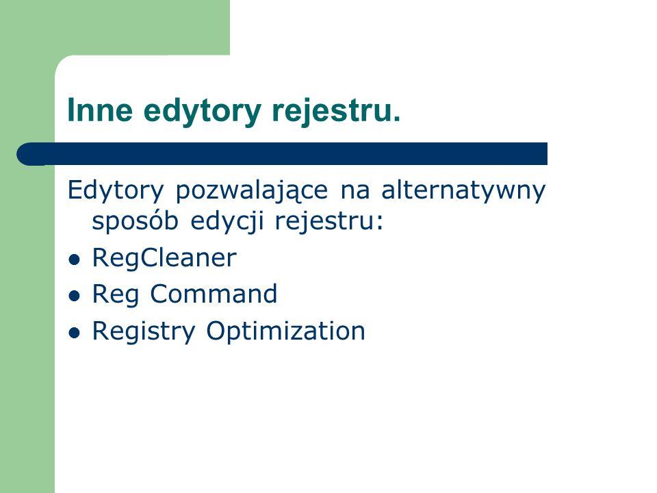 Inne edytory rejestru. Edytory pozwalające na alternatywny sposób edycji rejestru: RegCleaner Reg Command Registry Optimization