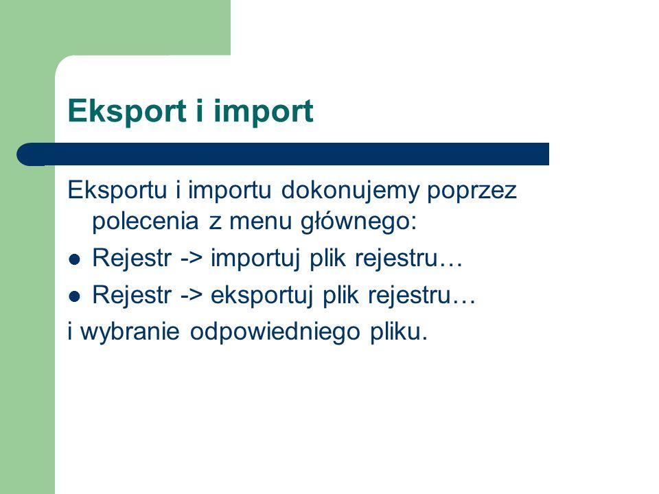 Eksport i import Eksportu i importu dokonujemy poprzez polecenia z menu głównego: Rejestr -> importuj plik rejestru… Rejestr -> eksportuj plik rejestr