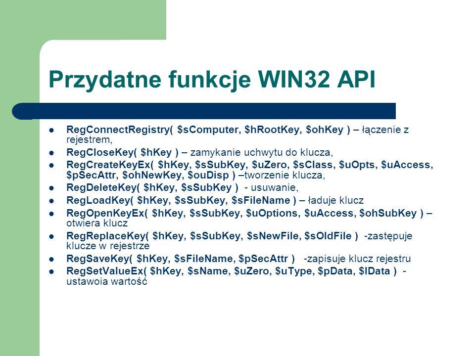 Przydatne funkcje WIN32 API RegConnectRegistry( $sComputer, $hRootKey, $ohKey ) – łączenie z rejestrem, RegCloseKey( $hKey ) – zamykanie uchwytu do kl