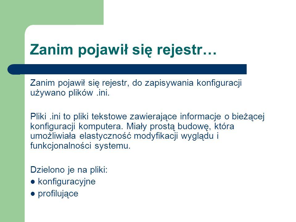 Zanim pojawił się rejestr… Zanim pojawił się rejestr, do zapisywania konfiguracji używano plików.ini. Pliki.ini to pliki tekstowe zawierające informac