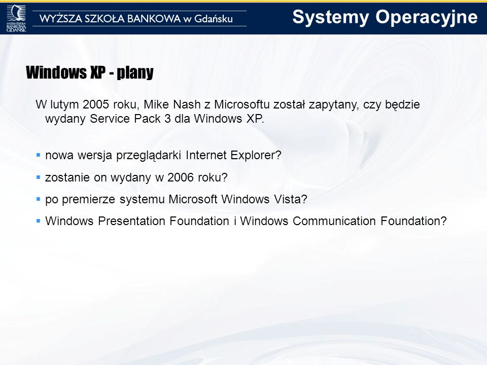 Windows XP - plany W lutym 2005 roku, Mike Nash z Microsoftu został zapytany, czy będzie wydany Service Pack 3 dla Windows XP. nowa wersja przeglądark