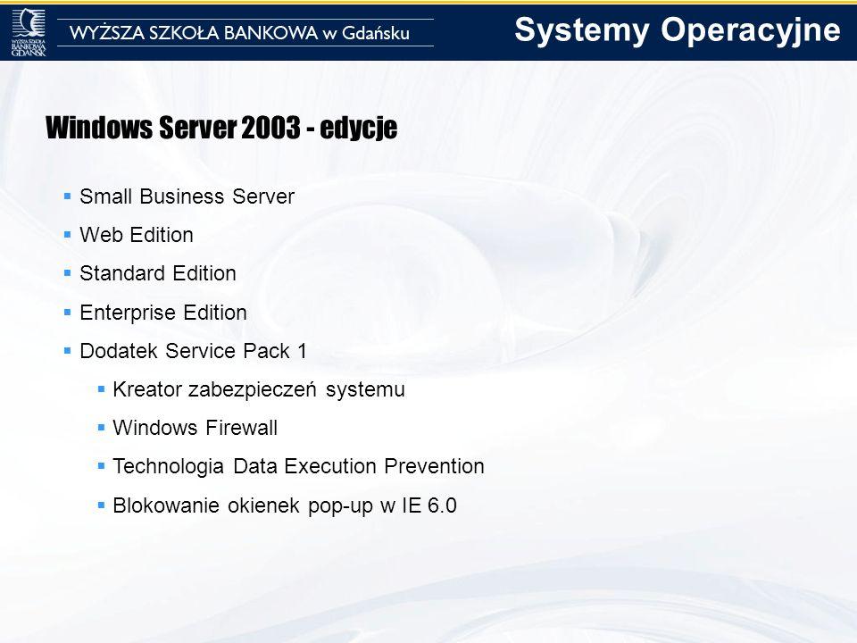 Windows Server 2003 - edycje Small Business Server Web Edition Standard Edition Enterprise Edition Dodatek Service Pack 1 Kreator zabezpieczeń systemu