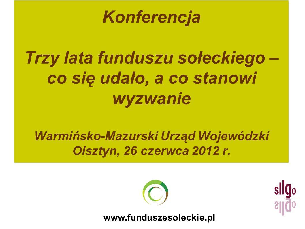 www.funduszesoleckie.pl Konferencja Trzy lata funduszu sołeckiego – co się udało, a co stanowi wyzwanie Warmińsko-Mazurski Urząd Wojewódzki Olsztyn, 2