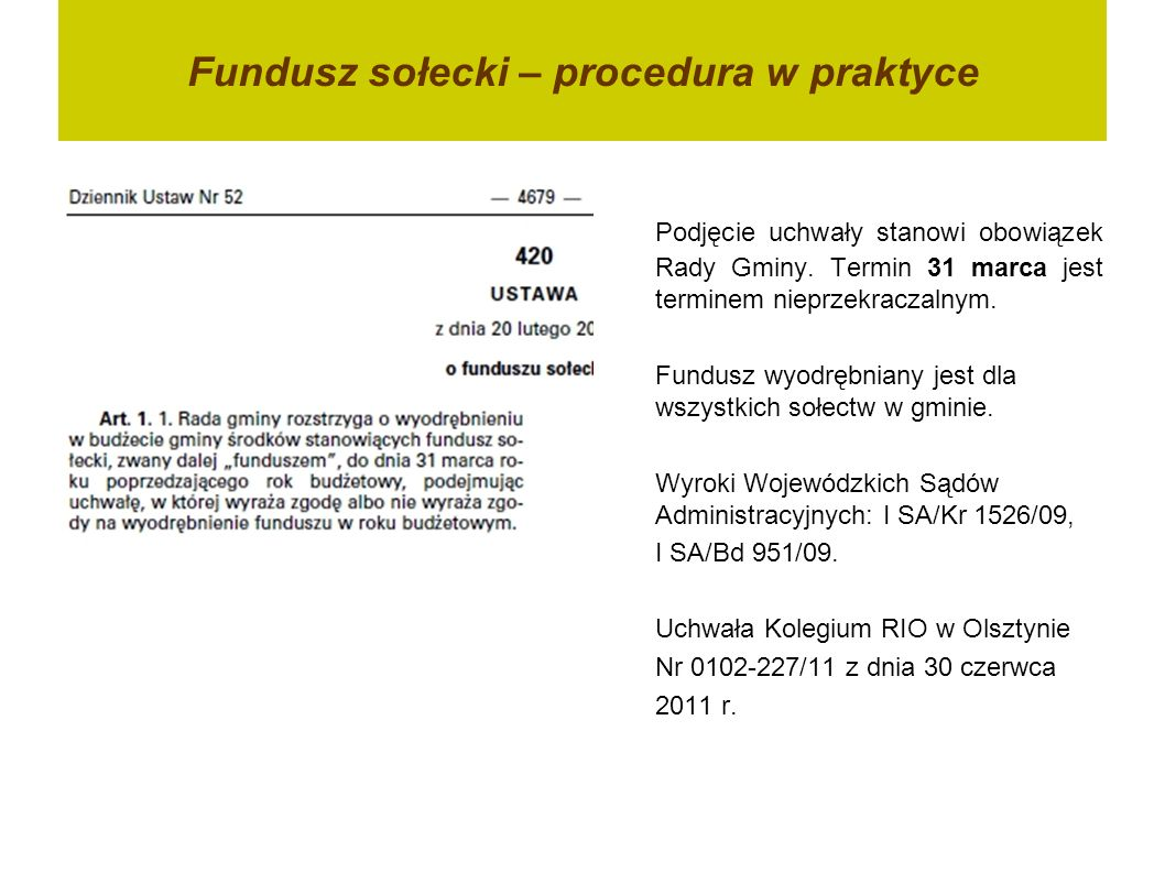 Fundusz sołecki – procedura w praktyce Stanowisko MSWiA (MAiC) dotyczące kwestii związanej z obligatoryjnością podejmowania przez rady gmin uchwał w sprawie wyrażenia (albo nie wyrażenia) zgody na wyodrębnienie funduszu sołeckiego z 22 lipca 2011 r.