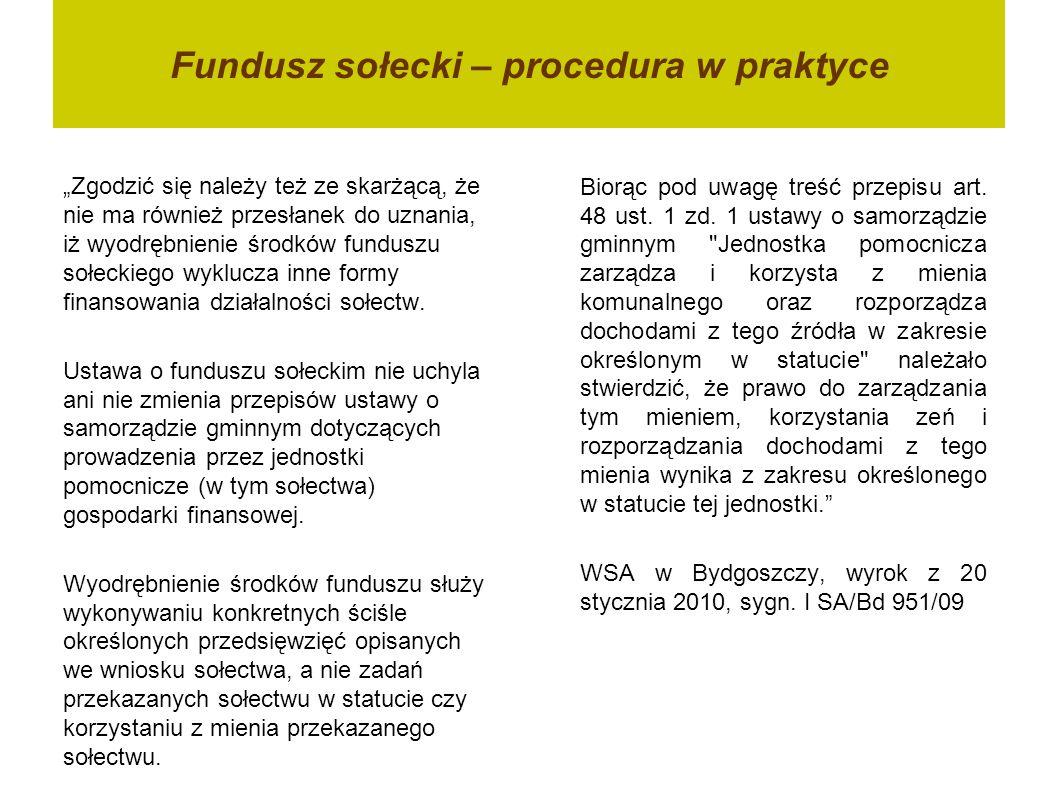 Fundusz sołecki – procedura w praktyce Zgodzić się należy też ze skarżącą, że nie ma również przesłanek do uznania, iż wyodrębnienie środków funduszu
