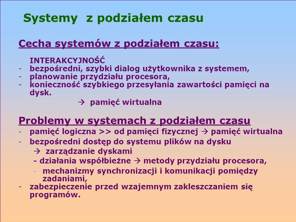 Systemy z podziałem czasu Cecha systemów z podziałem czasu: INTERAKCYJNOŚĆ -bezpośredni, szybki dialog użytkownika z systemem, -planowanie przydziału