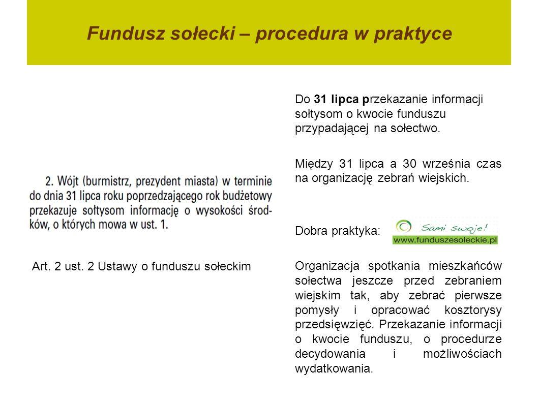 Fundusz sołecki – procedura w praktyce Art. 2 ust. 2 Ustawy o funduszu sołeckim Do 31 lipca przekazanie informacji sołtysom o kwocie funduszu przypada