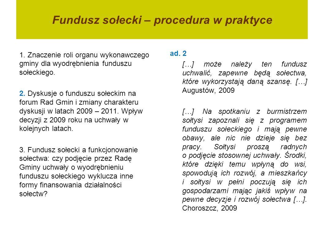 Fundusz sołecki – procedura w praktyce 1. Znaczenie roli organu wykonawczego gminy dla wyodrębnienia funduszu sołeckiego. 2. Dyskusje o funduszu sołec