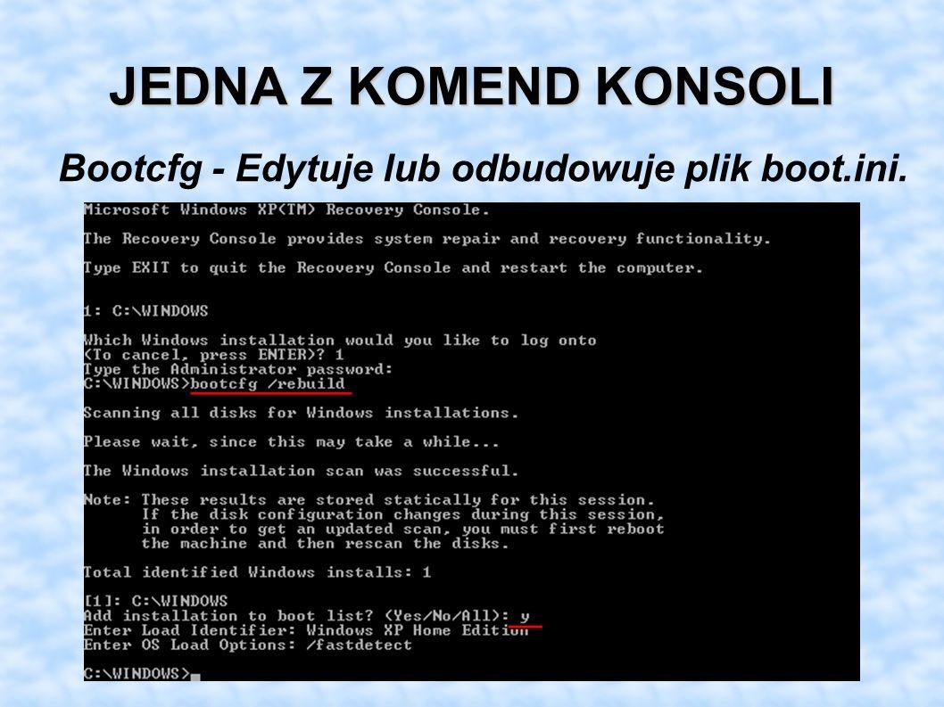JEDNA Z KOMEND KONSOLI Bootcfg - Edytuje lub odbudowuje plik boot.ini.