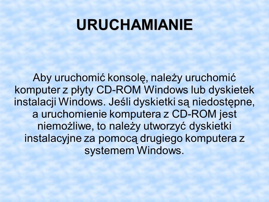 URUCHAMIANIE Aby uruchomić konsolę, należy uruchomić komputer z płyty CD-ROM Windows lub dyskietek instalacji Windows. Jeśli dyskietki są niedostępne,