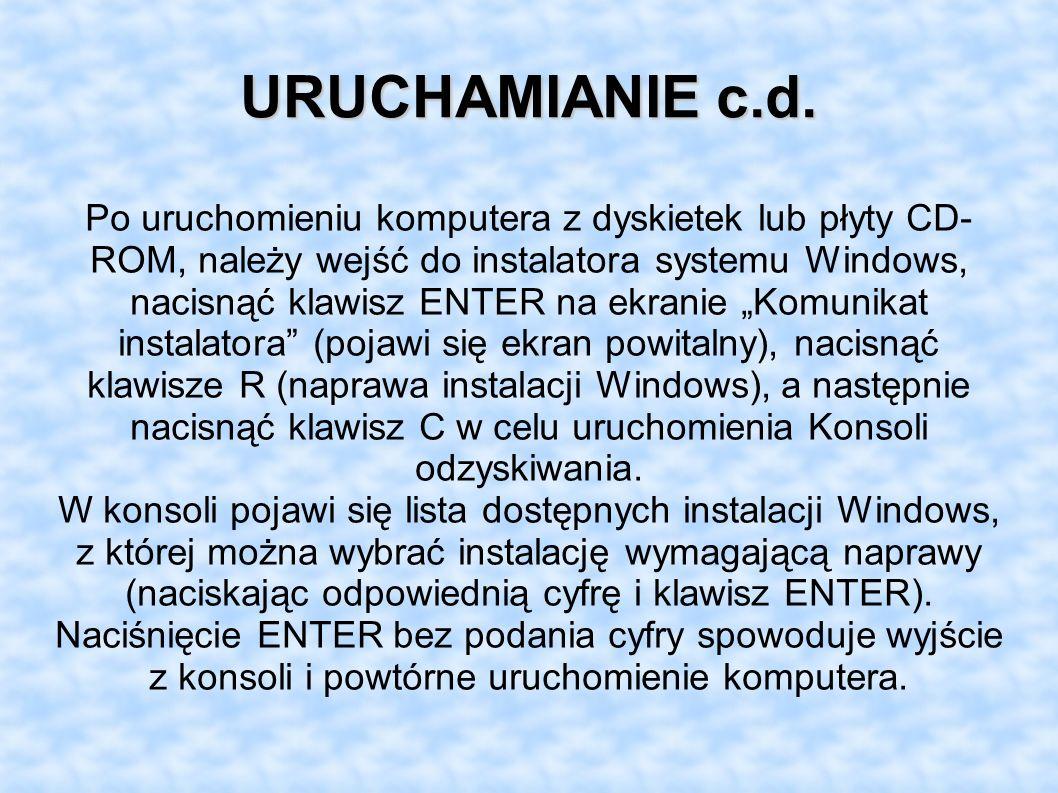 URUCHAMIANIE c.d. Po uruchomieniu komputera z dyskietek lub płyty CD- ROM, należy wejść do instalatora systemu Windows, nacisnąć klawisz ENTER na ekra