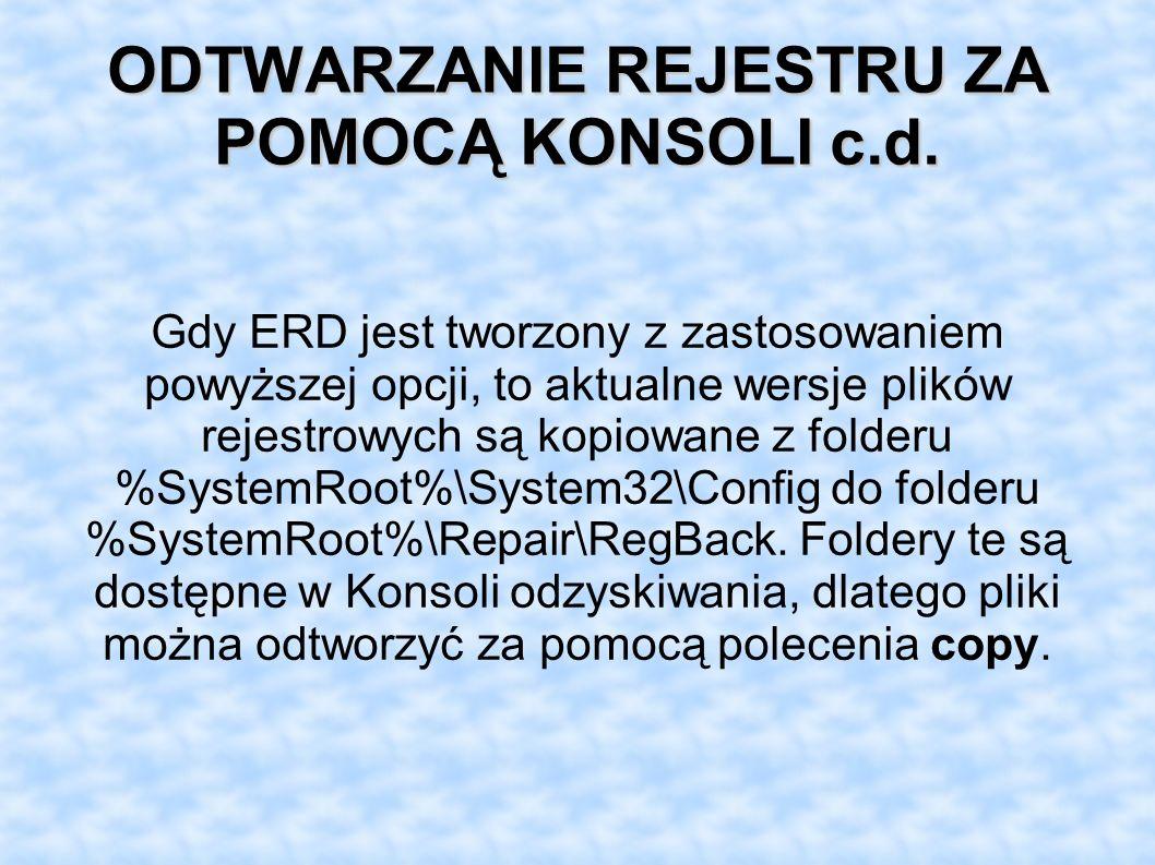 ODTWARZANIE REJESTRU ZA POMOCĄ KONSOLI c.d. Gdy ERD jest tworzony z zastosowaniem powyższej opcji, to aktualne wersje plików rejestrowych są kopiowane
