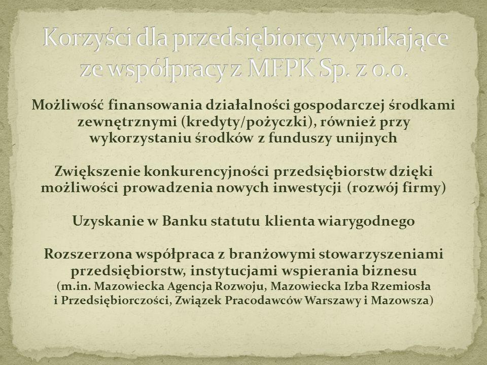 Możliwość finansowania działalności gospodarczej środkami zewnętrznymi (kredyty/pożyczki), również przy wykorzystaniu środków z funduszy unijnych Zwiększenie konkurencyjności przedsiębiorstw dzięki możliwości prowadzenia nowych inwestycji (rozwój firmy) Uzyskanie w Banku statutu klienta wiarygodnego Rozszerzona współpraca z branżowymi stowarzyszeniami przedsiębiorstw, instytucjami wspierania biznesu (m.in.