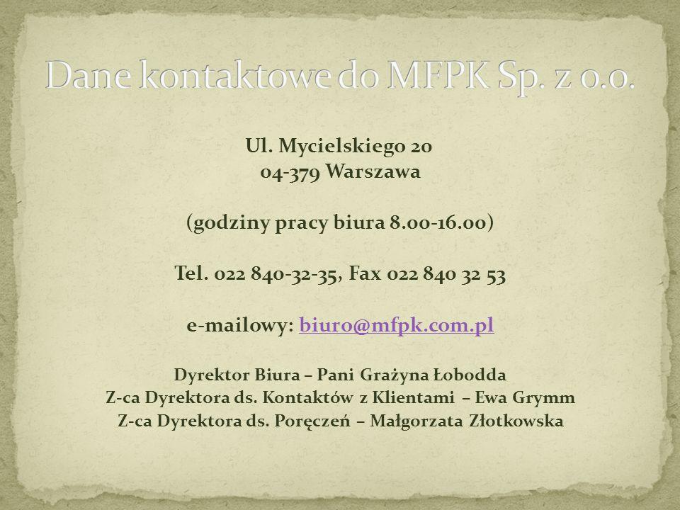 Ul. Mycielskiego 20 04-379 Warszawa (godziny pracy biura 8.00-16.00) Tel. 022 840-32-35, Fax 022 840 32 53 e-mailowy: biuro@mfpk.com.plbiuro@mfpk.com.
