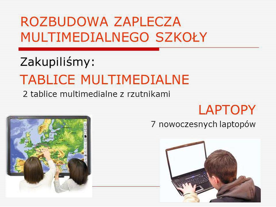 ROZBUDOWA ZAPLECZA MULTIMEDIALNEGO SZKOŁY Zakupiliśmy: TABLICE MULTIMEDIALNE 2 tablice multimedialne z rzutnikami LAPTOPY 7 nowoczesnych laptopów