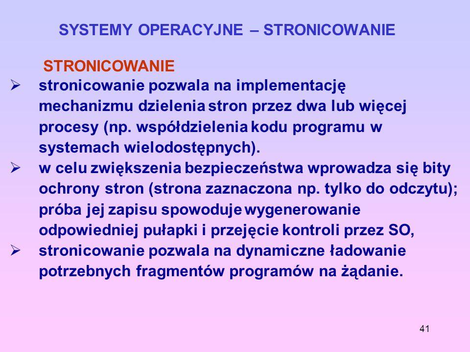 41 SYSTEMY OPERACYJNE – STRONICOWANIE STRONICOWANIE stronicowanie pozwala na implementację mechanizmu dzielenia stron przez dwa lub więcej procesy (np