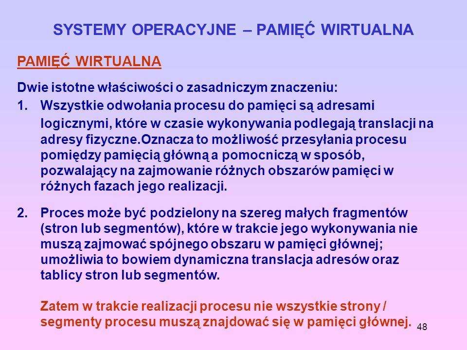 48 SYSTEMY OPERACYJNE – PAMIĘĆ WIRTUALNA PAMIĘĆ WIRTUALNA Dwie istotne właściwości o zasadniczym znaczeniu: 1.Wszystkie odwołania procesu do pamięci s