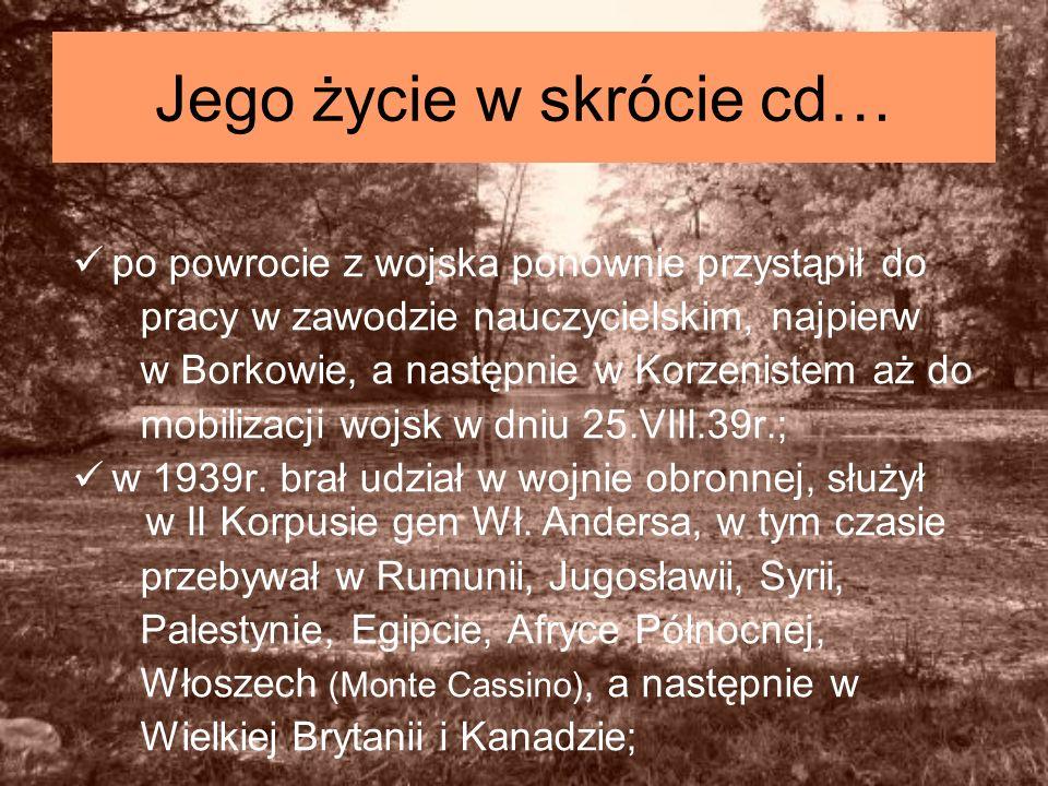 Jego życie w skrócie cd… po powrocie z wojska ponownie przystąpił do pracy w zawodzie nauczycielskim, najpierw w Borkowie, a następnie w Korzenistem a