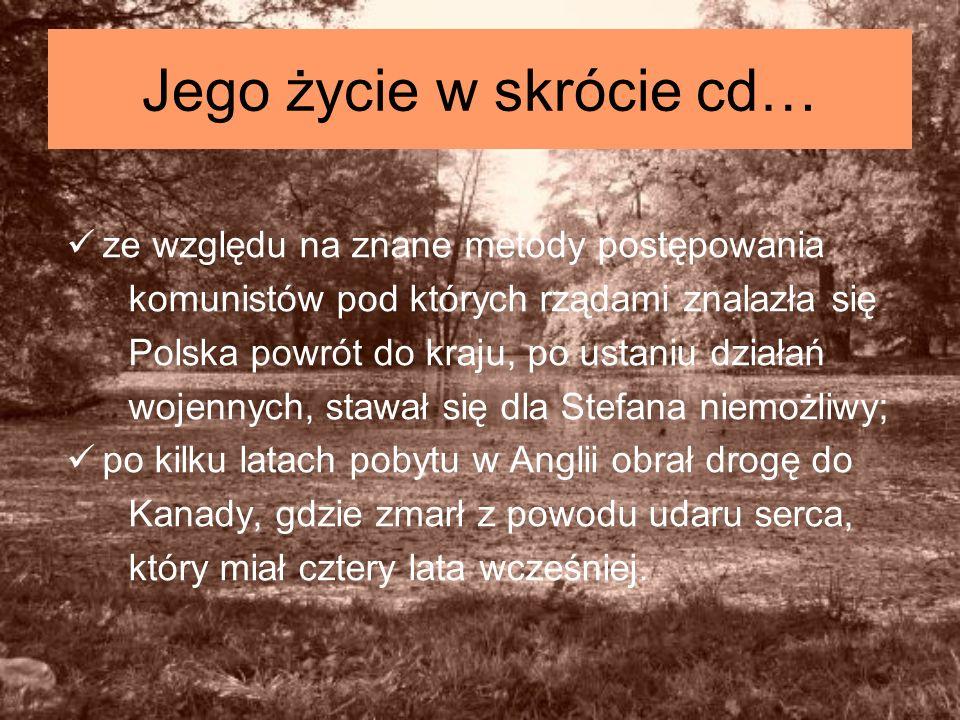 Jego życie w skrócie cd… ze względu na znane metody postępowania komunistów pod których rządami znalazła się Polska powrót do kraju, po ustaniu działa