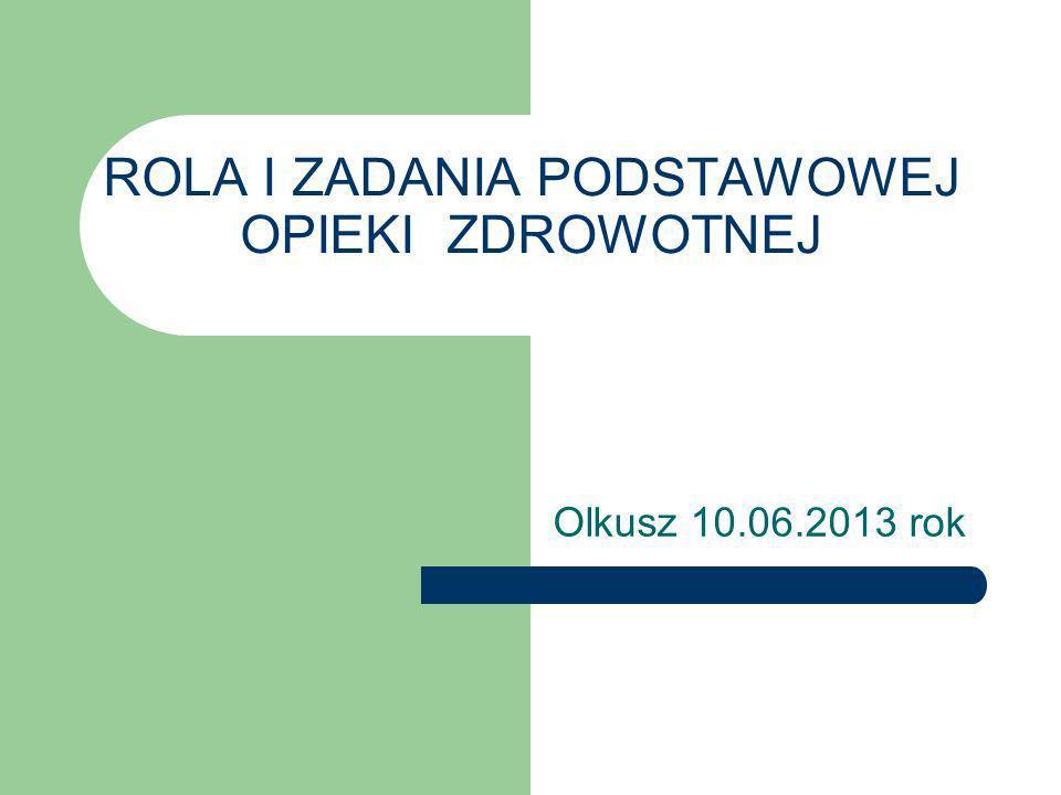 Podstawowa opieka zdrowotna Kompleksowa opieka nad populacją ProfilaktykaLeczenieRehabilitacja Orzekanie o stanie zdrowia Zasadniczy element opieki zdrowotnej w Polsce