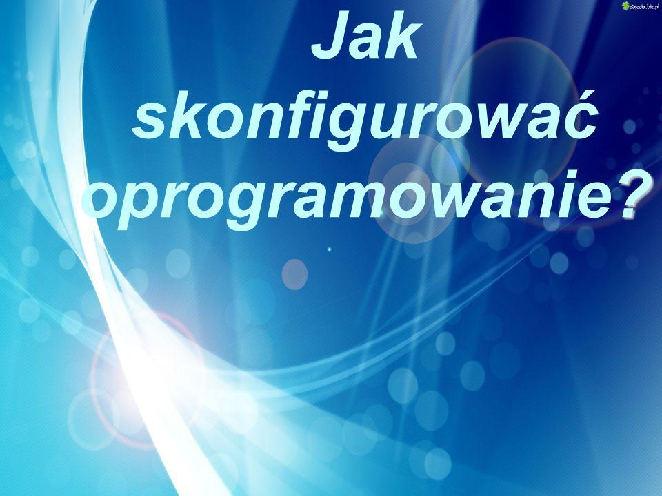 ? Jak skonfigurować oprogramowanie?