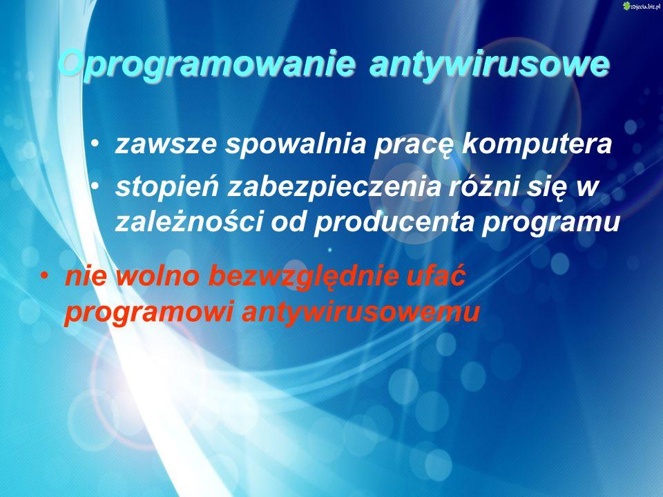 Oprogramowanie antywirusowe zawsze spowalnia pracę komputera stopień zabezpieczenia różni się w zależności od producenta programu nie wolno bezwzględn