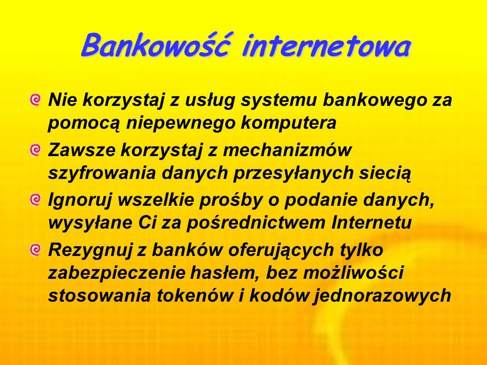 Bankowość internetowa Nie korzystaj z usług systemu bankowego za pomocą niepewnego komputera Zawsze korzystaj z mechanizmów szyfrowania danych przesył