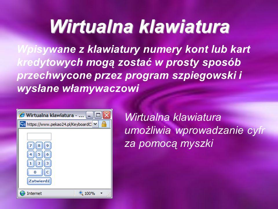 Wirtualna klawiatura Wpisywane z klawiatury numery kont lub kart kredytowych mogą zostać w prosty sposób przechwycone przez program szpiegowski i wysł