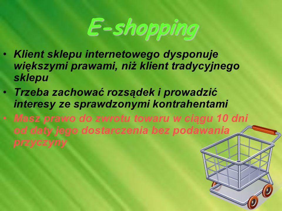 E-shopping Klient sklepu internetowego dysponuje większymi prawami, niż klient tradycyjnego sklepu Trzeba zachować rozsądek i prowadzić interesy ze sp
