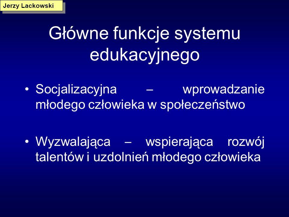 Główne funkcje systemu edukacyjnego Socjalizacyjna – wprowadzanie młodego człowieka w społeczeństwo Wyzwalająca – wspierająca rozwój talentów i uzdolnień młodego człowieka Jerzy Lackowski