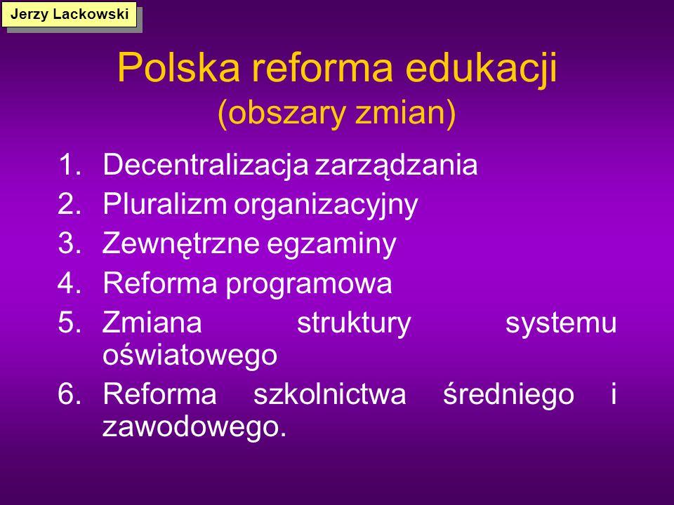 Polska reforma edukacji – główne cele Upowszechnianie edukacji na poziomie średnim i wyższym Wyrównywanie szans edukacyjnych (zmniejszanie społecznych
