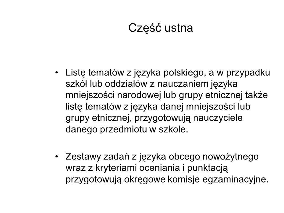 Część ustna Język polski – zdawany na jednym, określonym w standardach poziomie. Język obcy nowożytny – zdawany na poziomie podstawowym lub rozszerzon