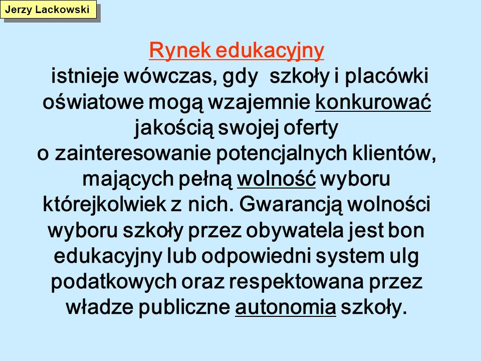 Polska oświata po 1989 roku (2) Rozwój oświaty dla uczniów ze specjalnymi potrzebami edukacyjnymi oraz szkolnictwa integracyjnego Konkursowe procedury obsady stanowisk kierowniczych Zmagania z problemem społecznych nierówności edukacyjnych Upowszechnianie nauczania języków zachodnioeuropejskich oraz edukacji informatycznej Zdecydowana poprawa warunków nauczania, szczególnie w szkołach wiejskich i małomiasteczkowych.
